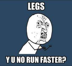 why you no run faster.jpg