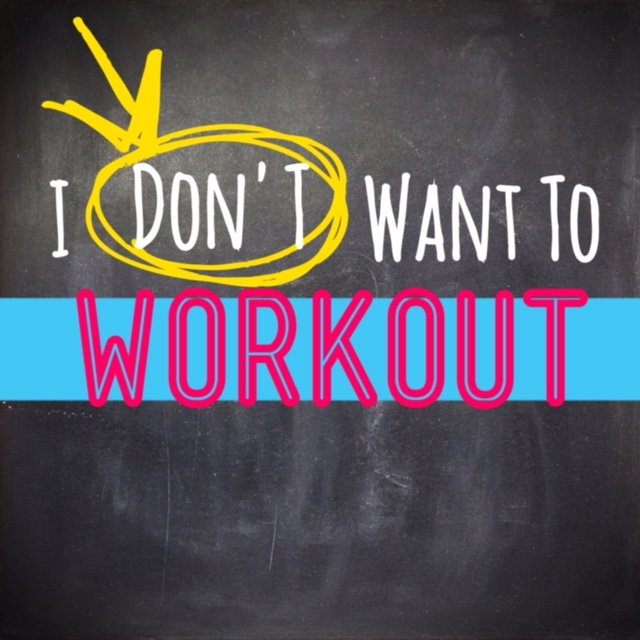 I Don't Want toWorkout