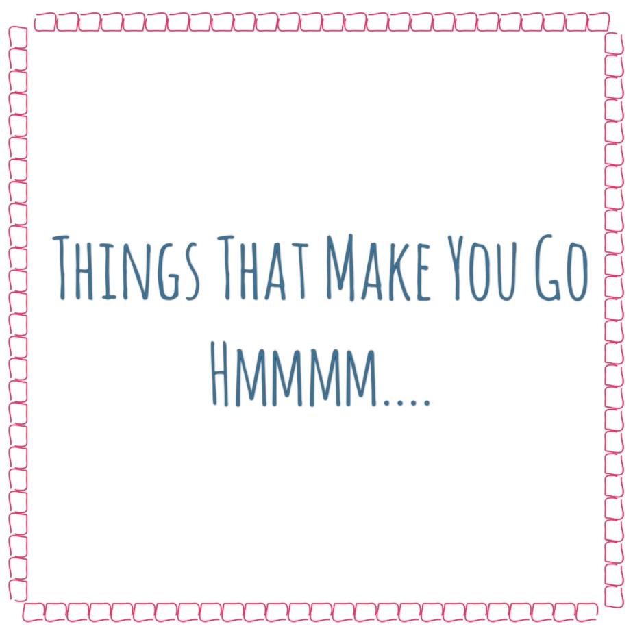 Things That Make You GoHmmm…