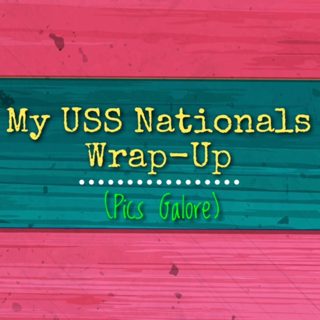 My USS Nationals Wrap-Up (Pics Galore!)